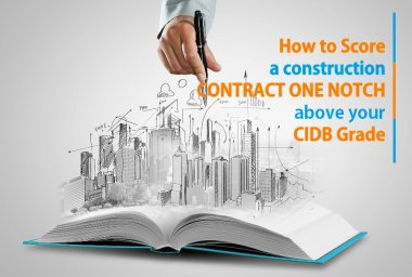 HOW TO SCORE A CONSTRUCTION CONTRACT ONE NOTCH ABOVE YOUR EXISTING CIDB GRADE